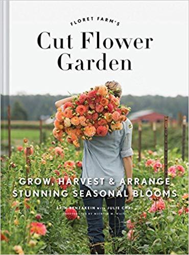 Floret Farm's Cut Flower Garden: Grow, Harvest, and Arrange Stunning Seasonal Blooms