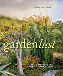 Gardenlust: A Botanical Tour of the World's Best New Gardens Hardcover