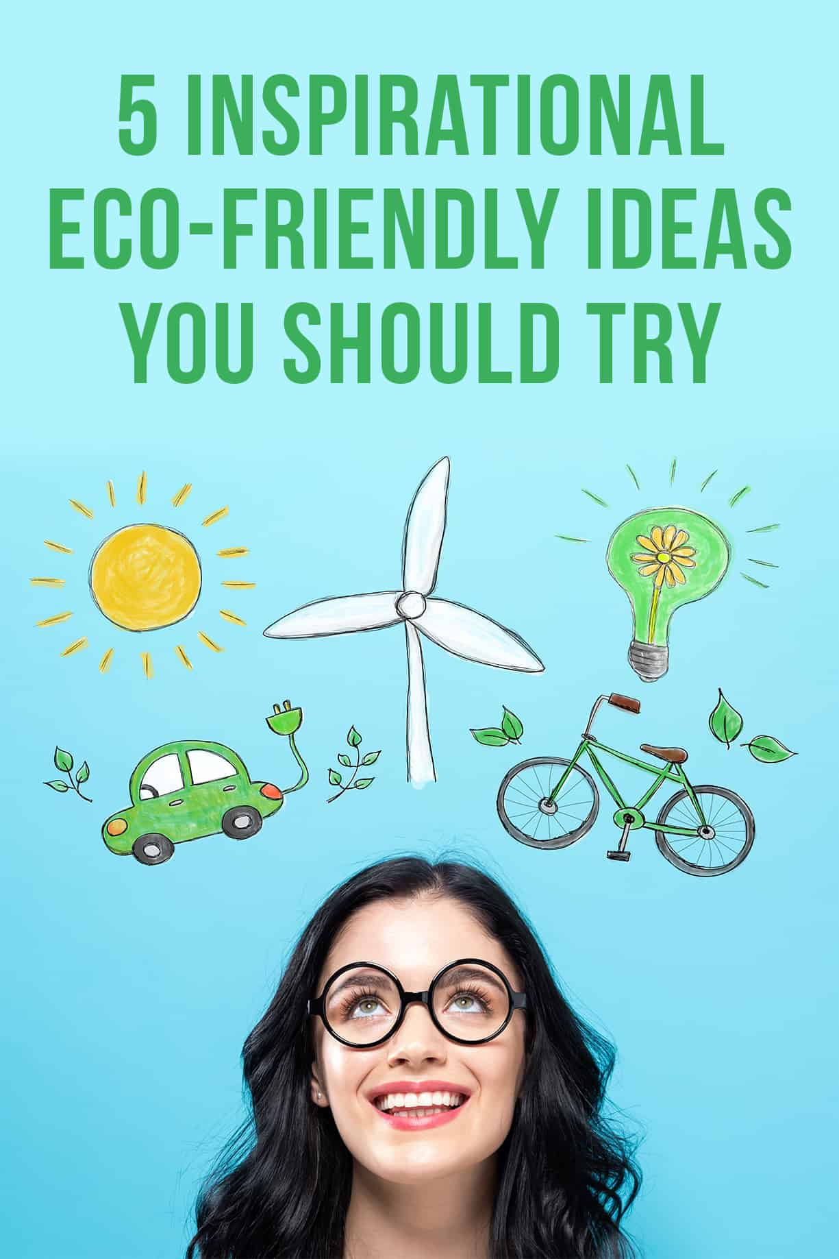 5 Inspirational Eco-Friendly Ideas You Should Try