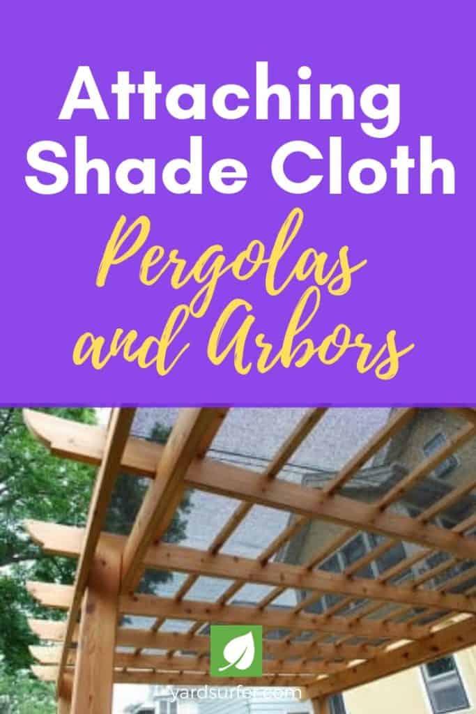 Attaching Shade Cloth to Pergolas and Arbors