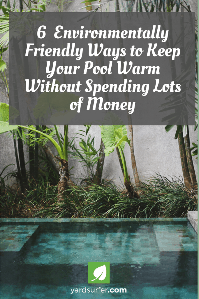 6 Environmentally Friendly Ways to Keep Your Pool Warm Without Spending Lots of Money