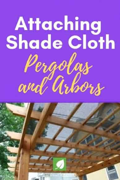 Attaching Shade Cloth to Pergolas and Arbors
