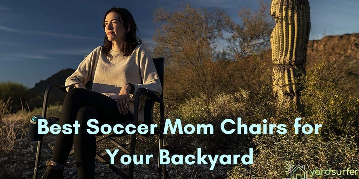 Best Soccer Mom Chairs for Your Backyard